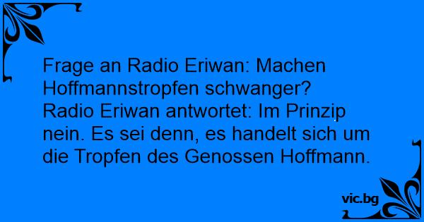 Frage an Radio Eriwan: Machen Hoffmannstropfen schwanger?