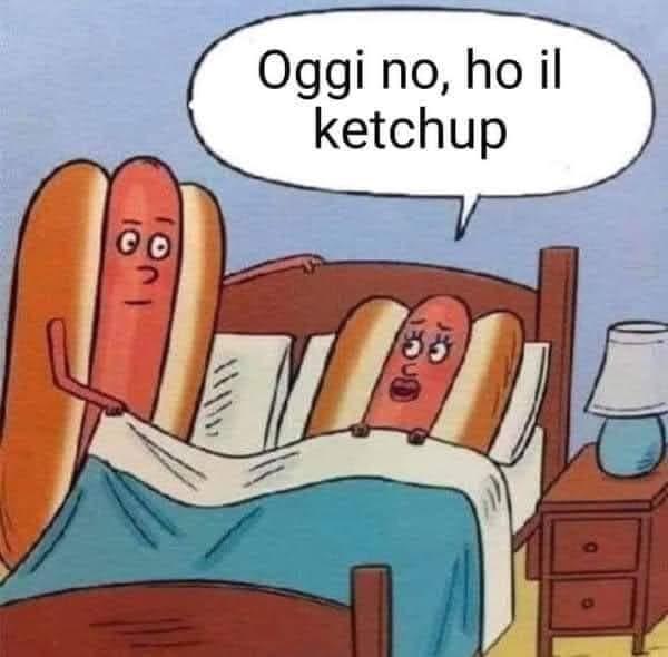 Oggi no, ho il ketchup
