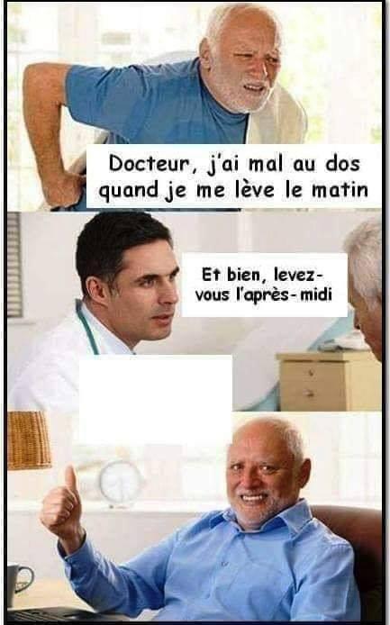 - Docteur, j'ai mal au dos quand je me leve le matin