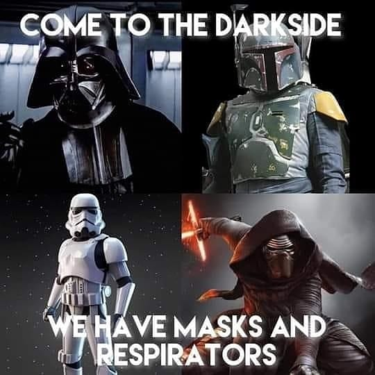 Come to the dark side, we have masks and respirators