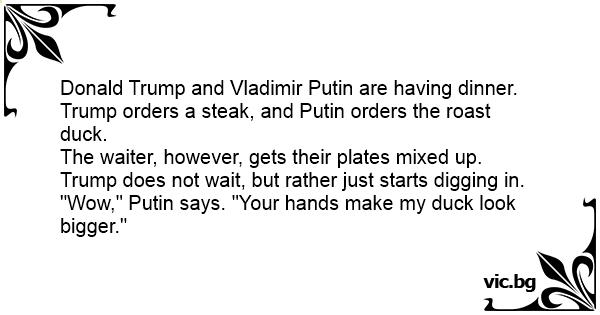 Donald Trump and Vladimir Putin are having dinner. Trump ...