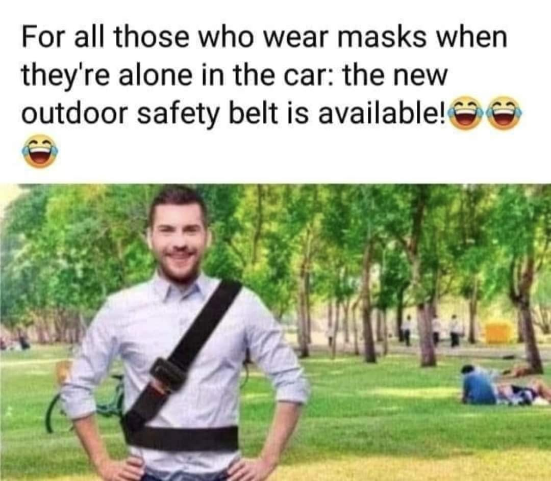 For all those, who wear masks when they're alone in the car: the new outdoor safety belt is available