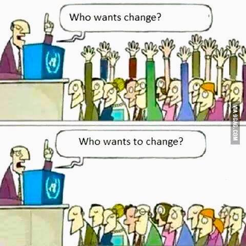 wants change - wants to chang